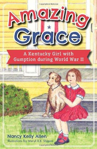 Amazing Grace:: A Kentucky Girl with Gumption During World War II: Nancy Kelly Allen