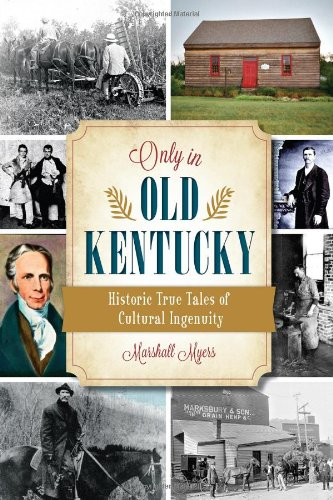 Only in Old Kentucky:: Historic True Tales: Marshall Myers