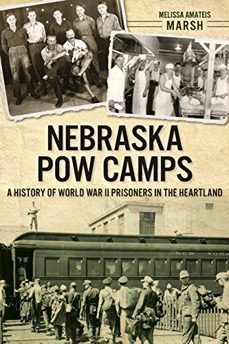 9781626194199: Nebraska POW Camps: A History of World War II Prisoners in the Heartland