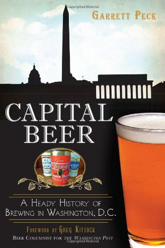 Capital Beer:: A Heady History of Brewing in Washington, D.C. (American Palate): Peck, Garrett