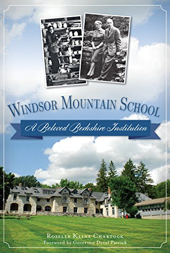 Windsor Mountain School:: A Beloved Berkshire Institution (Landmarks): Roselle Kline Chartock
