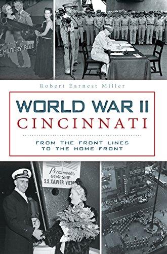 World War II Cincinnati: From the Front Lines to the Home Front: Miller, Robert Earnest