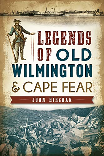 Legends of Old Wilmington and Cape Fear: Hirchak, John