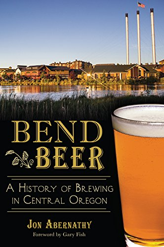 Bend Beer: A History of Brewing in: Jon Abernathy