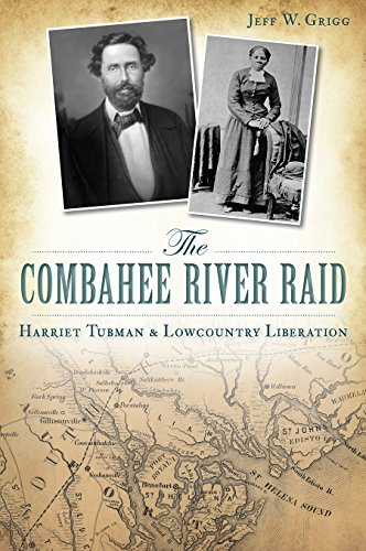 The Combahee River Raid: Harriet Tubman & Lowcountry Liberation: Grigg, Jeff W.
