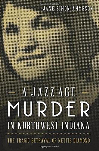 9781626194786: A Jazz Age Murder in Northwest Indiana: The Tragic Betrayal of Nettie Diamond (True Crime)