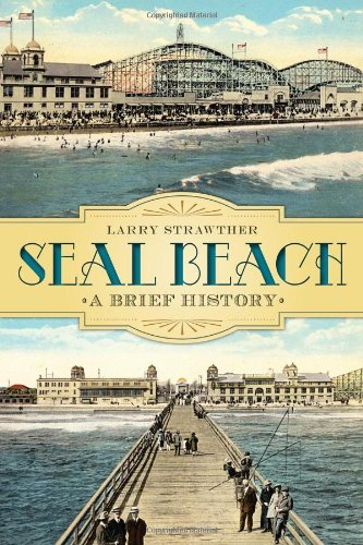Seal Beach: A Brief History: Larry Strawther