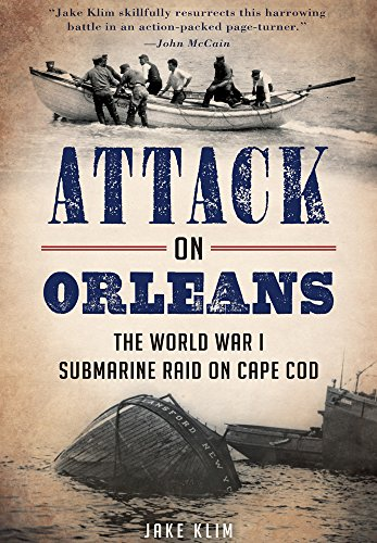9781626194908: Attack on Orleans: The World War I Submarine Raid on Cape Cod (Military)