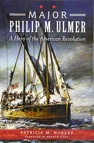 Major Philip M. Ulmer:: A Hero of the American Revolution (Paperback): Patricia M. Hubert