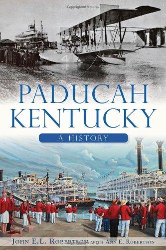 Paducah, Kentucky: A History: Robertson, John E. L.