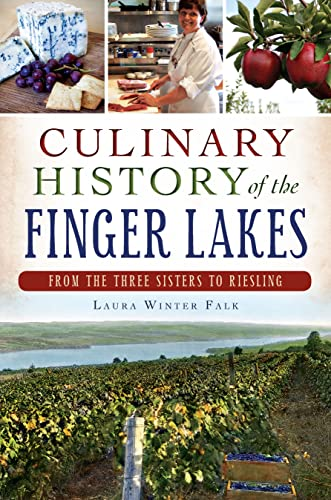 Culinary History of the Finger Lakes:: From the Three Sisters to Riesling (American Palate): Laura ...