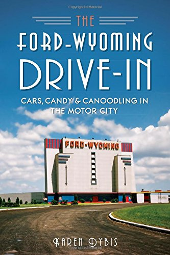 9781626195486: The Ford-Wyoming Drive-In: Cars, Candy & Canoodling in the Motor City (Landmarks)