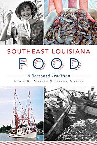 Southeast Louisiana Food: A Seasoned Tradition (American Palate): Addie K. Martin