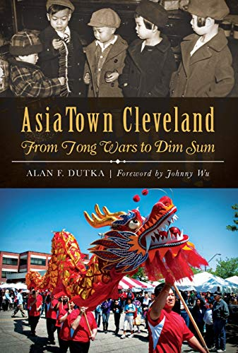9781626195523: Asiatown Cleveland:: From Tong Wars to Dim Sum (American Heritage)