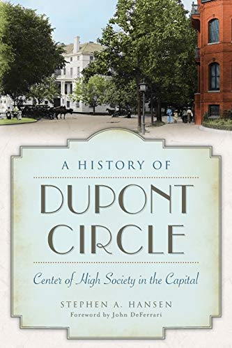 A History of Dupont Circle:: Center of High Society in the Capital (Landmarks): Stephen A. Hansen
