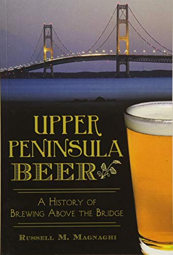 9781626195684: Upper Peninsula Beer:: A History of Brewing Above the Bridge (American Palate)