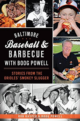 Baltimore Baseball and Barbecue with Boog Powell:: Stories from the Orioles' Smokey Slugger (...