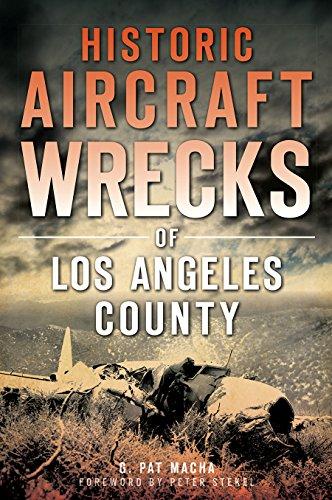 Historic Aircraft Wrecks of Los Angeles County (Disaster): G. Pat Macha