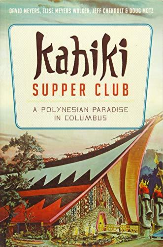 Kahiki Supper Club:: A Polynesian Paradise in Columbus (American Palate): David Meyers; Elise ...