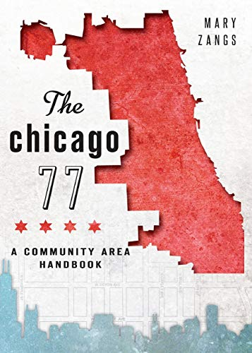 The Chicago 77: A Community Area Handbook: Zangs, Mary