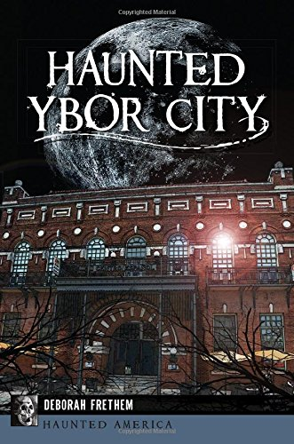Haunted Ybor City: Frethem, Deborah