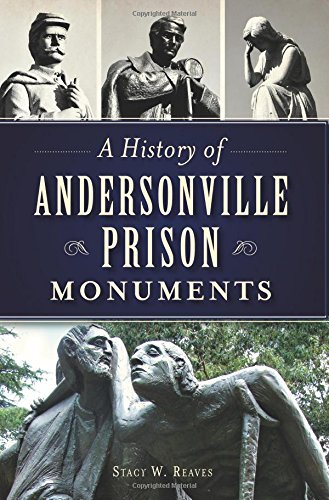 A History of Andersonville Prison Monuments (Civil War): Reaves, Stacy W.