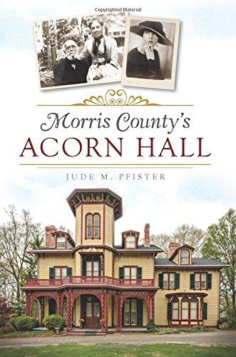 Morris County's Acorn Hall (Landmarks): Pfister, Jude M.