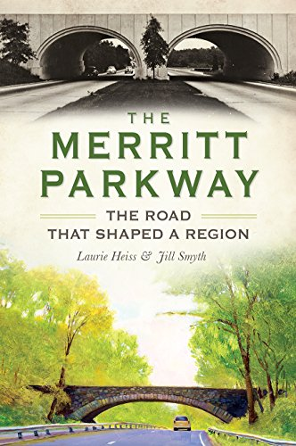Merritt Parkway, The:: The Road That Shaped a Region: Laurie Heiss; Jill Smyth