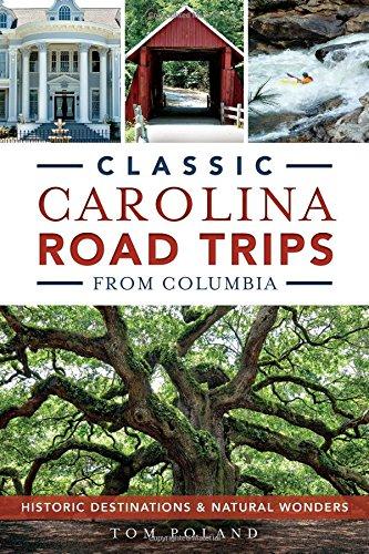 Classic Carolina Road Trips from Columbia: Historic Destinations & Natural Wonders: Poland, Tom