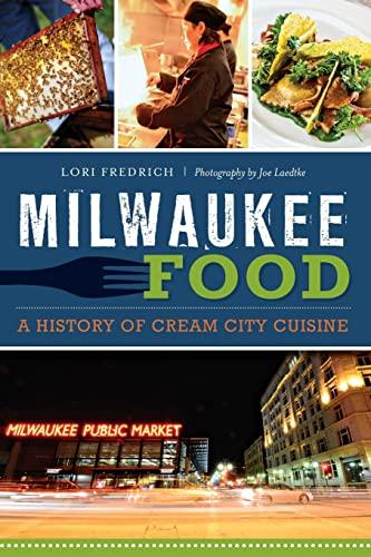 Milwaukee Food:: A History of Cream City Cuisine (American Palate): Lori Fredrich