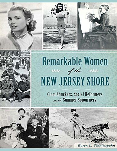 Remarkable Women of the New Jersey Shore:: Clam Shuckers, Social Reformers and Summer Sojourners (...