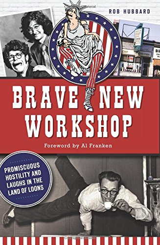 Brave New Workshop:: Promiscuous Hostility and Laughs: Hubbard, Rob