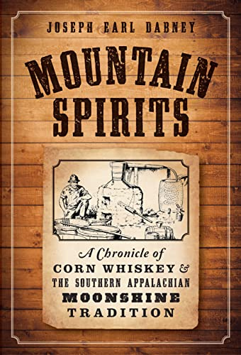 Mountain Spirits:: A Chronicle of Corn Whiskey and the Southern Appalachian Moonshine Tradition (...