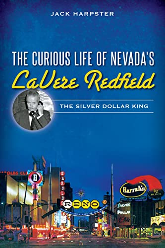 9781626197046: The Curious Life of Nevada's LaVere Redfield: The Silver Dollar King