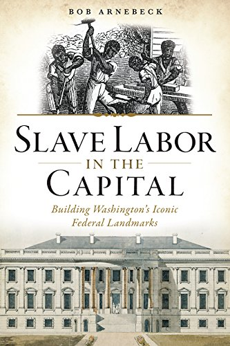 9781626197213: Slave Labor in the Capital: Building Washington's Iconic Federal Landmarks