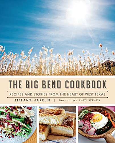 9781626197220: The Big Bend Cookbook: Recipes and Stories from the Heart of West Texas (American Palate)
