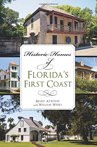 Historic Homes of Florida's First Coast (Landmarks): Mary Atwood; William Weeks