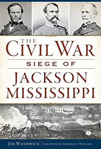 The Civil War Siege of Jackson, Mississippi: James Woodrick; Jim Woodrick