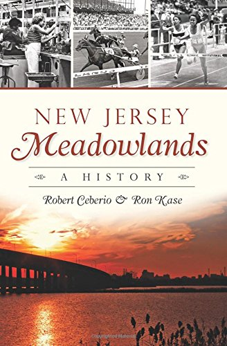 New Jersey Meadowlands:: A History (Brief History): Ceberio, Robert; Kase, Ron
