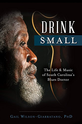 9781626197404: Drink Small: The Life & Music of South Carolina's Blues Doctor