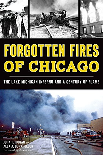Forgotten Fires of Chicago:: The Lake Michigan Inferno and a Century of Flame (Disaster): John F. ...