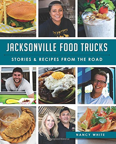Jacksonville Food Trucks:: Stories & Recipes from the Road (American Palate): White, Nancy