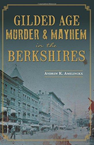 Gilded Age Murder & Mayhem in the Berkshires: Andrew K. Amelinckx