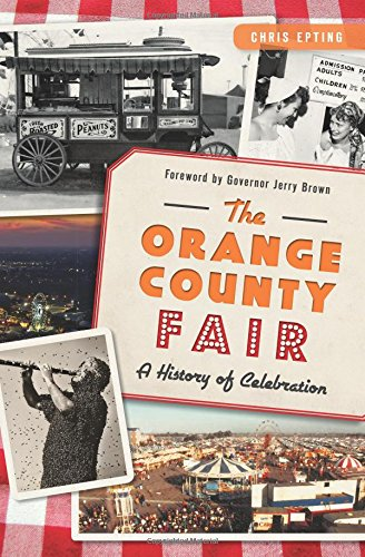 Orange County Fair, The:: A History of Celebration: Epting, Chris
