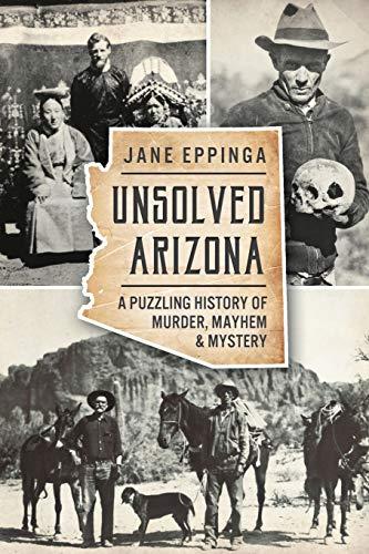 Unsolved Arizona:: A Puzzling History of Murder, Mayhem & Mystery: Jane Eppinga