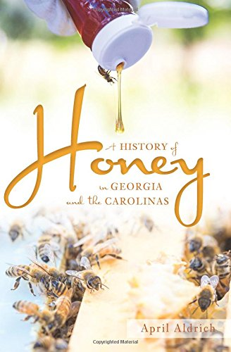 A History of Honey in Georgia and the Carolinas (American Palate): Aldrich, April
