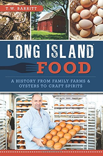 Long Island Food: A History from Family Farms & Oysters to Craft Spirits (American Palate): T. ...