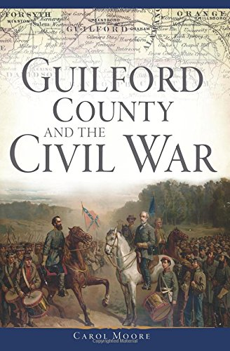 Guilford County and the Civil War (Civil War Series): Moore, Carol