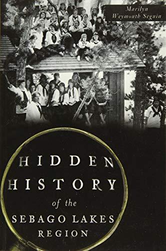 Hidden History of the Sebago Lakes Region: Seguin, Marilyn Weymouth