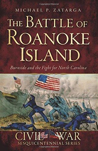 Battle of Roanoke Island: (Civil War): Zatarga, Michael P.